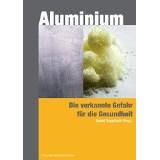 Aluminium - die verkannte Gefahr für die Gesundheit