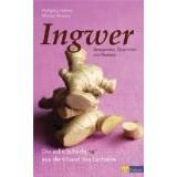 Ingwer - Anregendes, Geschichte und Rezepte