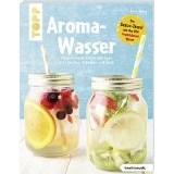 Aroma-Wasser. Vitalisierende Detox-Getränke mit Früchten, Kräutern und mehr