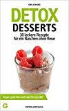 Detox Desserts - 30 leckere Rezepte für ein Naschen ohne Reue